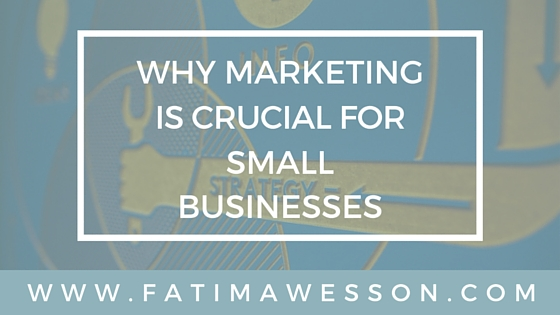 Why Marketing Is Crucial For Small Businesses